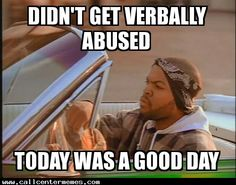 Today was a good day http://www.callcentermemes.com/today-was-a-good-day/