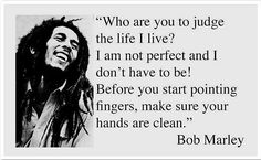 Who Are You To Judge The Life I Live?