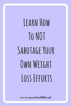 Weight loss is hard enough without stacking the odds against yourself.  Learn how to help yourself in this week's blog to not sabotage your efforts.