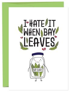 No one likes it when bay leaves. Tuck a card into the traveling significant other's bag or give it to a friend that you can share an lol with. Hang it next to your spice rack and enjoy the entertainin
