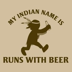 MY INDIAN NAME IS RUNS WITH BEER FUNNY T-SHIRT