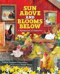"""Storytime Share: Opposites  Sun Above and Blooms Below: A Springtime of Opposites by Felicia Sanzari Chernesky; illustrated by Susan Swan  A class observes a variety of opposites during a field trip to the farm. Preschool, Early Elementary  Song: """"Opposites Looby Loo"""" from Bay Views ACL  Activity: Opposites Matching Game using cards from Kiz Club blog  Fingerplay: """"This Is Big"""" from Mel's Desk blog"""