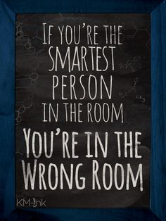 If You're the Smartest Person in the Room, You're in the Wrong Room | It may be comfortable to be the big fish in a little pond, but it's also crucial to have people who push us outside our comfort zones and help us to grow in our personal lives and business endeavors. Happy Motivation Monday!