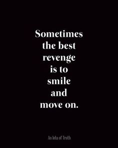 """Sometimes the best revenge is to smile and move on."" #quote"