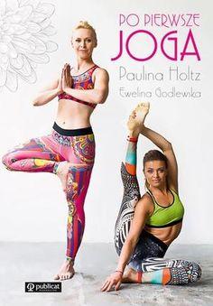 Po pierwsze JOGA (Paulina Holtz, Ewelina Godlewska) | Publicat S.A. Grupa Wydawnicza