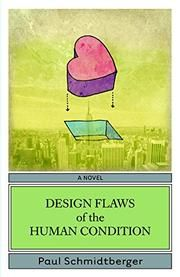 DESIGN FLAWS OF THE HUMAN CONDITION by Paul Schmidt berger Review kinda pans it, but it's not really that bad