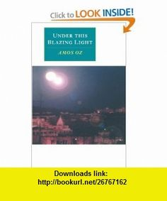 Under this Blazing Light (Canto original series) (9780521576222) Amos Oz, Nicholas de Lange , ISBN-10: 0521576229  , ISBN-13: 978-0521576222 ,  , tutorials , pdf , ebook , torrent , downloads , rapidshare , filesonic , hotfile , megaupload , fileserve