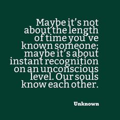 Our souls know each other