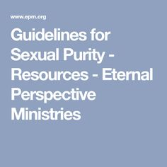 Guidelines for Sexual Purity - Resources - Eternal Perspective Ministries