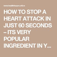 HOW TO STOP A HEART ATTACK IN JUST 60 SECONDS – ITS VERY POPULAR INGREDIENT IN YOUR KITCHEN - Life is Good