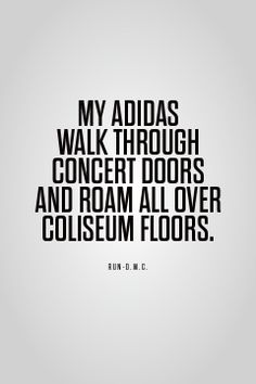 D_Quote: With this line, Run-D.M.C. gave their Adidas life and personality.