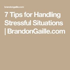 7 Tips for Handling Stressful Situations | BrandonGaille.com
