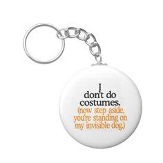 I Dont Do Costumes Keychain