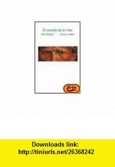 El Sentido de La Vista (Spanish Edition) (9788420691046) John Berger , ISBN-10: 8420691046  , ISBN-13: 978-8420691046 ,  , tutorials , pdf , ebook , torrent , downloads , rapidshare , filesonic , hotfile , megaupload , fileserve