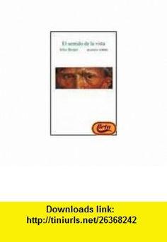 El Sentido de La Vista (Spanish Edition) (9788420691046) John Berger , ISBN-10: 8420691046  , ISBN-13: 978-8420691046 ,  , tutorials , pdf , ebook , torrent , downloads , rapidshare , filesonic , hotfile , megaupload , fileserve