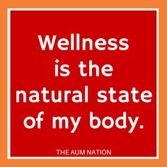 Wellness is the natural state of my body. *** If this affirmation from The Aum Nation resonates with you, we recommend saying it to yourself 3 times every morning for a week.