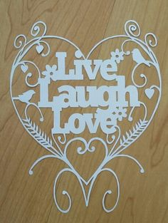 Free 'live laugh love' papercut template. Follow link to facebook page in blog.