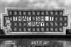 Ain't it Jay?