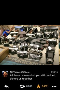 All these cameras but you still couldn't picture us together