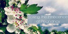 Losing the Innocence of Pregnancy