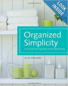 Organized Simplicity: The Clutter-Free Approach to Intentional Living: Tsh Oxenreider, Jacqueline Musser: 9781440302633: Amazon.com: Books