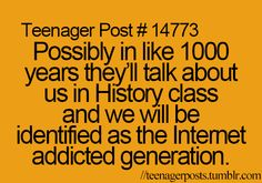 "Totally true... ""Today class I will teach you about this generation... Which we call 247I (which stands for 24/7 Internet"
