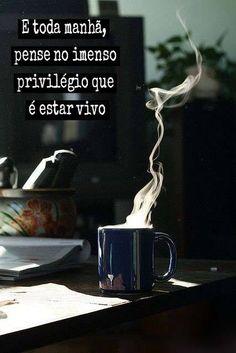 """""""E toda manhã, pense no imenso privilégio que é estar vivo."""" Bom Dia meu Grande Amor!!! Eu Te Amo Infinitamente!!!"""