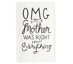 It's her day, so go ahead and give Mom a little ego boost by validating all that wise advice she's given you over the years. This graphic tea towel is black and white, so it will match her kitchen, no matter the color scheme.