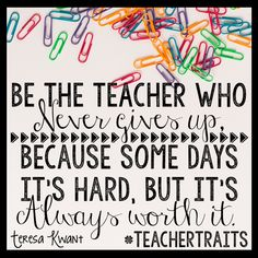 It is always worth it :) Be the teacher who never gives up, because some days it's hard, but it's always worth it. Best Teachers Day Quotes, Teacher Qoutes, Teacher Encouragement Quotes, Teacher Humor, Teacher Shirts, Appreciation Quotes, Teacher Appreciation, Teacher Portfolio, Classroom Quotes