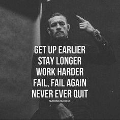 Get up earlier - Stay longer - Work harder - Fail,. Get up earlier – Stay longer – Work harder – Fail, Fail again – Never ever quit – Motivation – Mindset Wise Quotes, Great Quotes, Words Quotes, Quotes To Live By, Sayings, Daily Quotes, Fury Quotes, Mentor Quotes, Quotes App