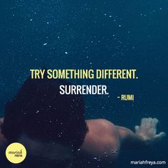 Try something different - surrender. - Rumi