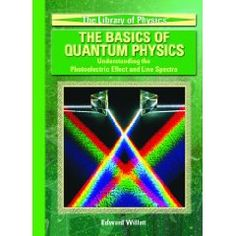 Just what the title says: The Basics of Quantum Physics--Understanding Line Spectra and the Photoelectric Effect.