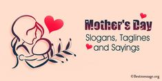 Sweet Mothers Day Slogans, Best Mom Sayings. Find best Mothers Day Slogans, Mom Taglines, Mother Slogan and Sayings. Catchy slogans on Mother. Mother's Day Card Messages, Happy Mothers Day Messages, Mother Day Message, Mothers Day Quotes, Funny Messages, Mom Quotes, Catchy Taglines, Catchy Slogans, Best Mother