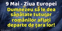 9 Mai - Ziua Europei Dumnezeu să le dea sănătate tuturor românilor aflaţi departe de ţara lor! 9 Mai, Company Logo, Europe