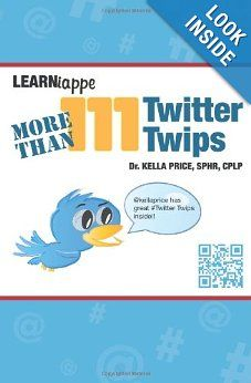More than 111 Twitter Twips (Learniappe): $19.99  SPHR, CPLP, Dr. Kella Price: 9781484089156: Amazon.com: Books #Twitter book from the #learniappe series. #socialmedia