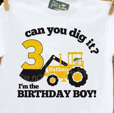 Birthday Boy shirt-Can You Dig It... construction birthday  Excavator Short Sleeve plain white tshirt. $16.50, via Etsy.  But have it be the #2...