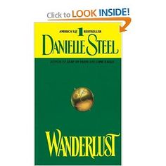 """Danielle Steel's """"Wanderlust"""" was one of my favorite of her books.  I haven't read her later books, but I read every book she had written from the beginning through """"The Ranch"""", which was another of my very favorites of hers.    She is a fabulous romance novelist I think. I always got so involved in her books and could barely put them down."""