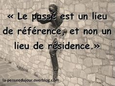 """The past is a place of reference and not a place of residence"" ... Le passé est un lieu de référence et non un lieu de résidence."
