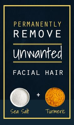 How To Permanently Remove Facial Hair With Turmeric And Sea Salt Turmeric and Sea Salt is often used for beauty remedies, including the removal of body hair - details inside Permanent Facial Hair Removal, Back Hair Removal, Remove Unwanted Facial Hair, Hair Removal Cream, Unwanted Hair, Laser Hair Removal, Removing Facial Hair Women, Best Hair Removal Products, Hair Removal Methods