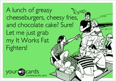 A lunch of greasy cheeseburgers, cheesy fries, and chocolate cake? Sure! Let me just grab my It Works Fat Fighters!