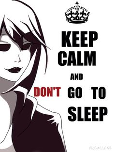 Just don't go to sleep   Buy me ;p