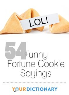 Fortune cookies are a great source for funny sayings . YourDictionary has collected some of the funniest quotes from fortune cookies for you to enjoy, share, or put in your own cookies.