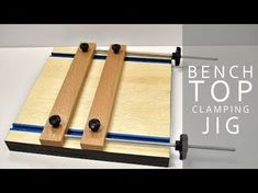(251) Making A Benchtop Clamp Jig - YouTube
