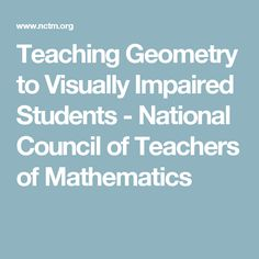 Teaching Geometry to Visually Impaired Students - National Council of Teachers of Mathematics