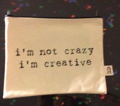 i'm not crazy i'm creative pouch by pamelabarskyshop on Etsy, $16.50