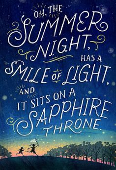 Oh, the summer night Has a smile of light, And she sits on a sapphire throne. ~ Barry Cornwall, English poet (1787-1874)