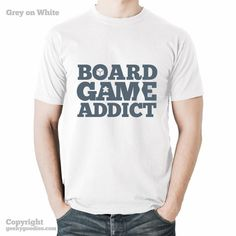 Board Game Addict T-shirt  White Tshirts for by GeekyGoodiesShop