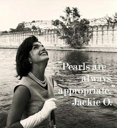 """Jacqueline Kennedy Onassis - """"Pearls are always appropriate."""""""