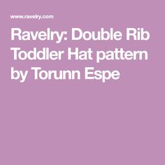 Ravelry: Double Rib Toddler Hat pattern by Torunn Espe