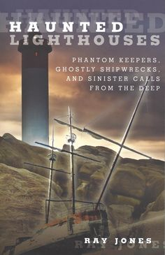 Haunted Lighthouses: Phantom Keepers, Ghostly Shipwrecks, and Sinister Calls From the Deep